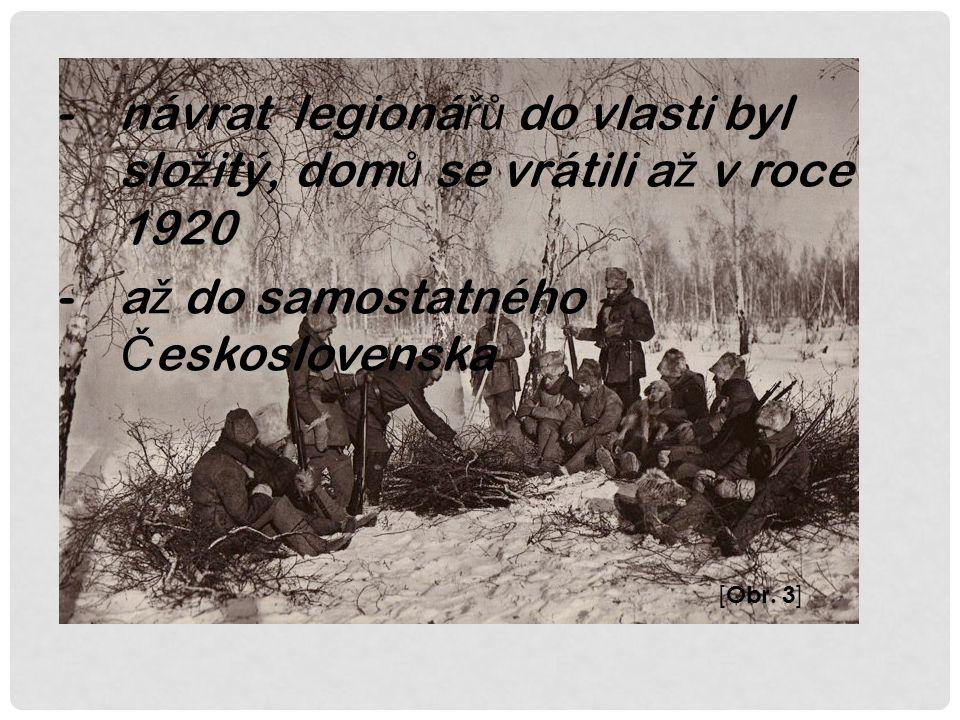 -návrat legioná řů do vlasti byl slo ž itý, dom ů se vrátili a ž v roce 1920 -a ž do samostatného Č eskoslovenska [ Obr.