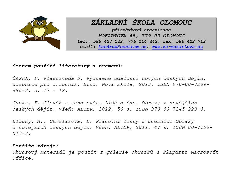 ZÁKLADNÍ ŠKOLA OLOMOUC příspěvková organizace MOZARTOVA 48, 779 00 OLOMOUC tel.: 585 427 142, 775 116 442; fax: 585 422 713 email: kundrum@centrum.cz; www.zs-mozartova.czkundrum@centrum.czwww.zs-mozartova.cz Seznam použité literatury a pramenů: ČAPKA, F.
