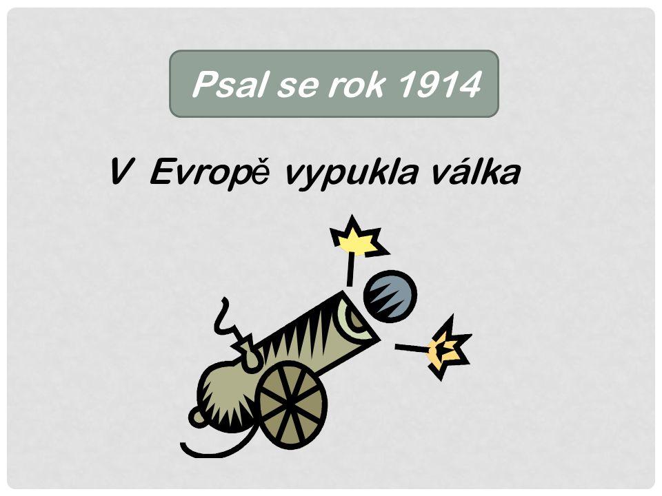 Psal se rok 1914 V Evrop ě vypukla válka