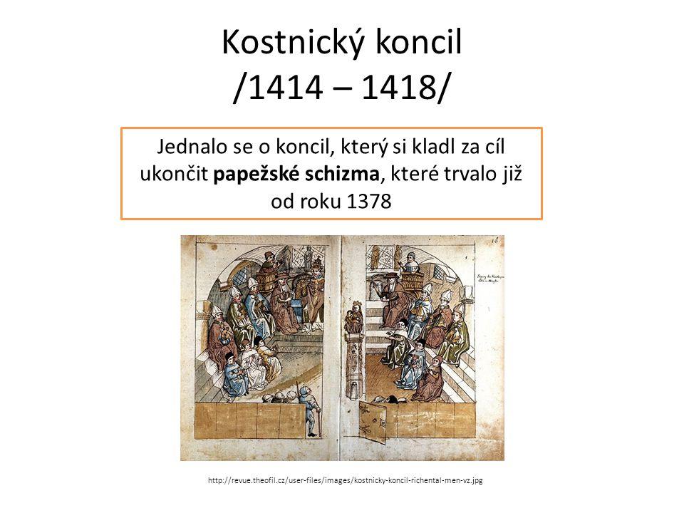 Kostnický koncil /1414 – 1418/ Jednalo se o koncil, který si kladl za cíl ukončit papežské schizma, které trvalo již od roku 1378 http://revue.theofil.cz/user-files/images/kostnicky-koncil-richental-men-vz.jpg