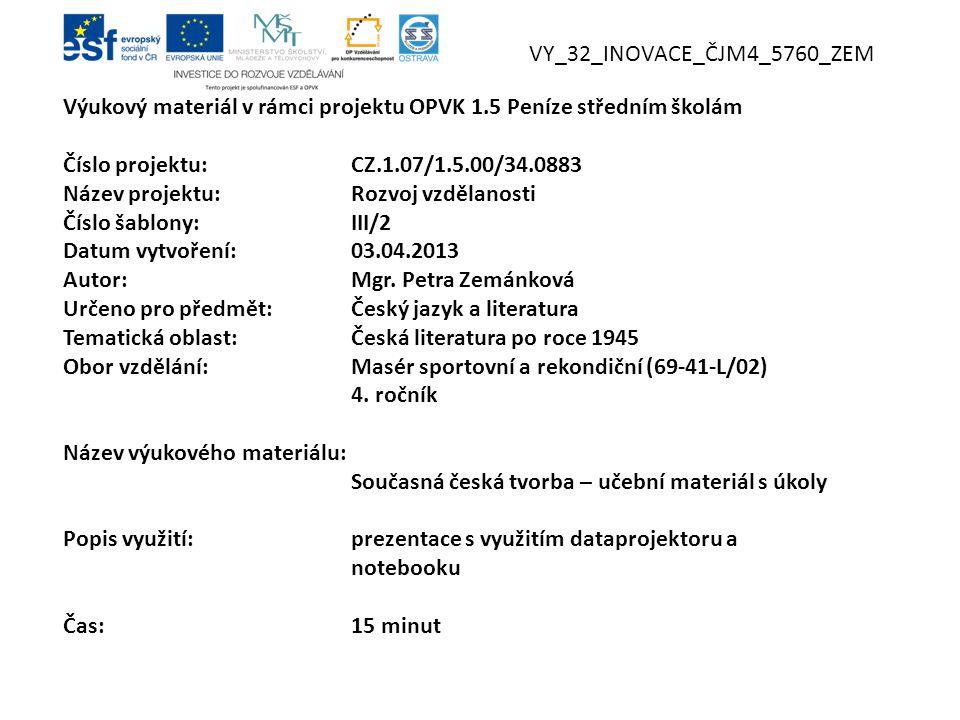 Výukový materiál v rámci projektu OPVK 1.5 Peníze středním školám Číslo projektu:CZ.1.07/1.5.00/34.0883 Název projektu:Rozvoj vzdělanosti Číslo šablony: III/2 Datum vytvoření:03.04.2013 Autor:Mgr.