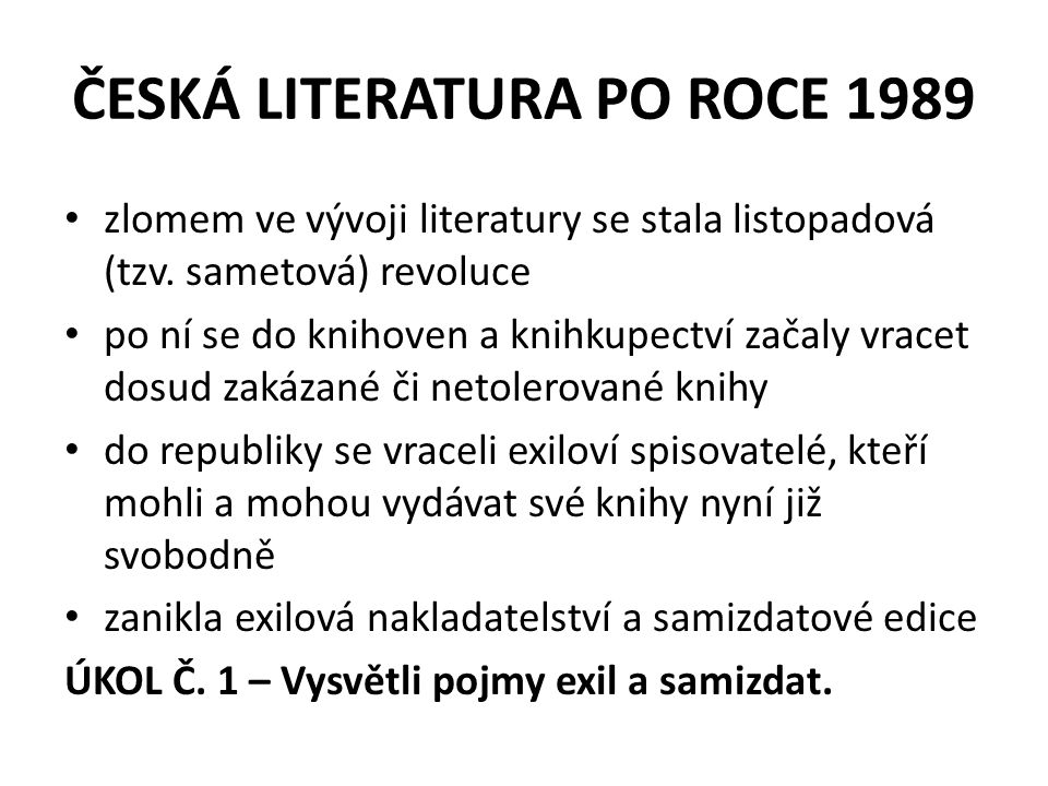 ČESKÁ LITERATURA PO ROCE 1989 zlomem ve vývoji literatury se stala listopadová (tzv. sametová) revoluce po ní se do knihoven a knihkupectví začaly vra