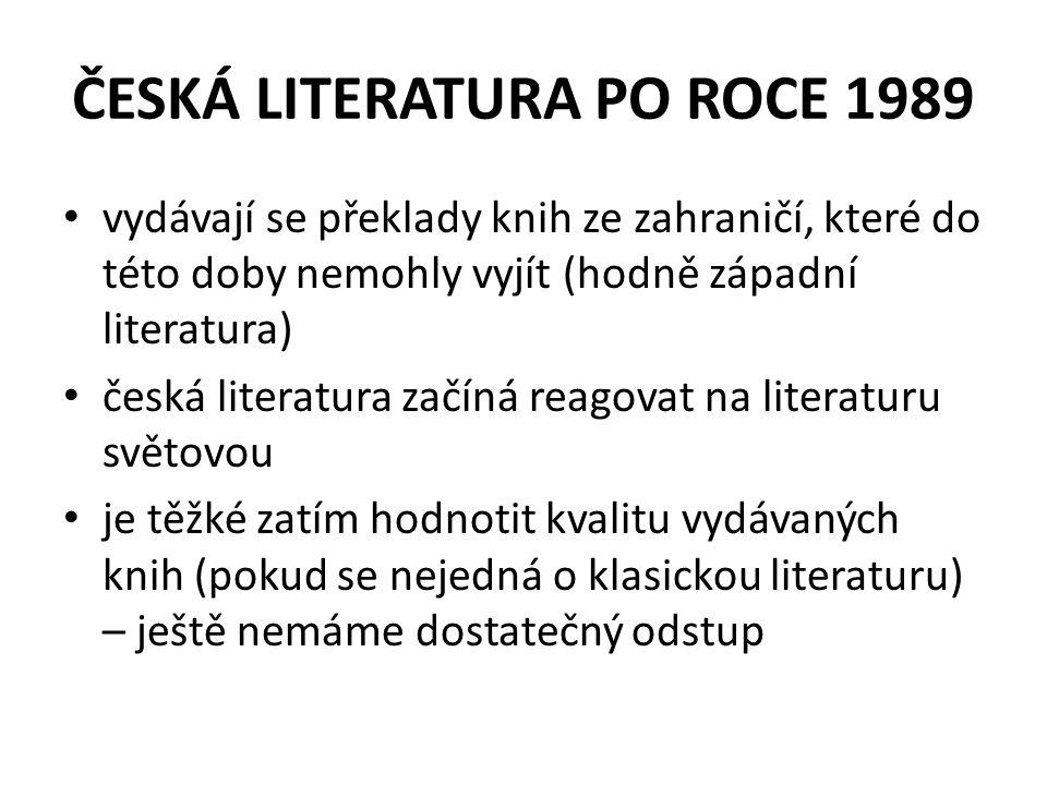 ČESKÁ LITERATURA PO ROCE 1989 vydávají se překlady knih ze zahraničí, které do této doby nemohly vyjít (hodně západní literatura) česká literatura začíná reagovat na literaturu světovou je těžké zatím hodnotit kvalitu vydávaných knih (pokud se nejedná o klasickou literaturu) – ještě nemáme dostatečný odstup