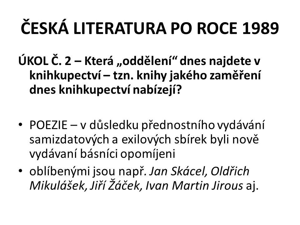 """ČESKÁ LITERATURA PO ROCE 1989 ÚKOL Č. 2 – Která """"oddělení"""" dnes najdete v knihkupectví – tzn. knihy jakého zaměření dnes knihkupectví nabízejí? POEZIE"""