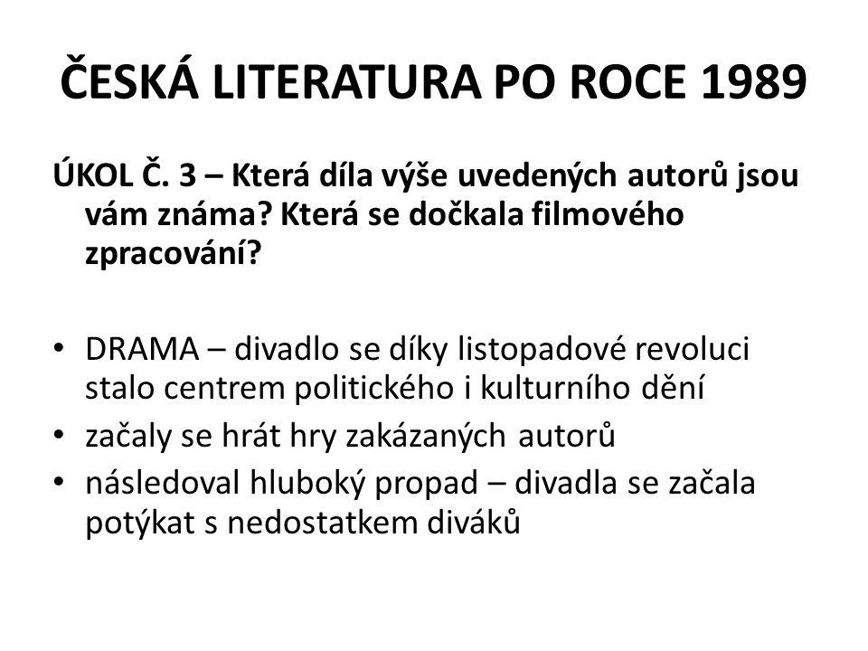 ČESKÁ LITERATURA PO ROCE 1989 navíc i do divadel dorazily restituce kvůli špatné ekonomické situaci byla mnohá divadla nucena ukončit svou činnost počátkem 90.