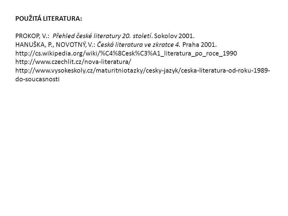 POUŽITÁ LITERATURA: PROKOP, V.: Přehled české literatury 20. století. Sokolov 2001. HANUŠKA, P., NOVOTNÝ, V.: Česká literatura ve zkratce 4. Praha 200