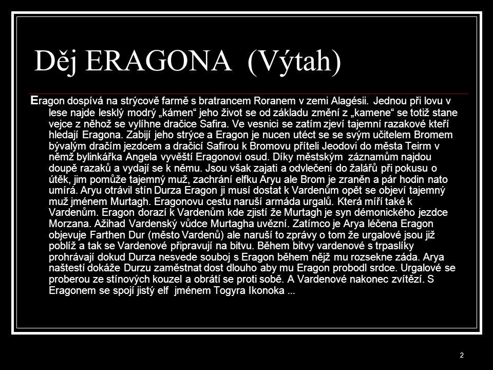 """2 Děj ERAGONA (Výtah) E ragon dospívá na strýcově farmě s bratrancem Roranem v zemi Alagésii. Jednou při lovu v lese najde lesklý modrý """"kámen"""" jeho ž"""