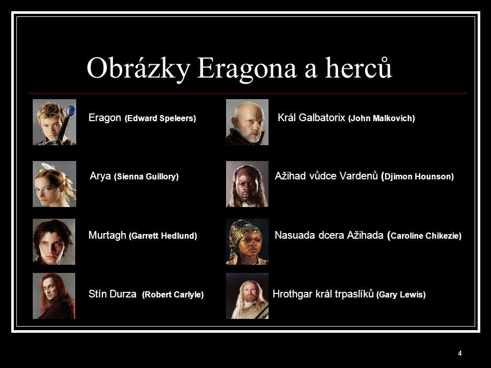 4 Obrázky Eragona a herců Eragon (Edward Speleers) Král Galbatorix (John Malkovich) Arya (Sienna Guillory) Ažihad vůdce Vardenů ( Djimon Hounson) Murt