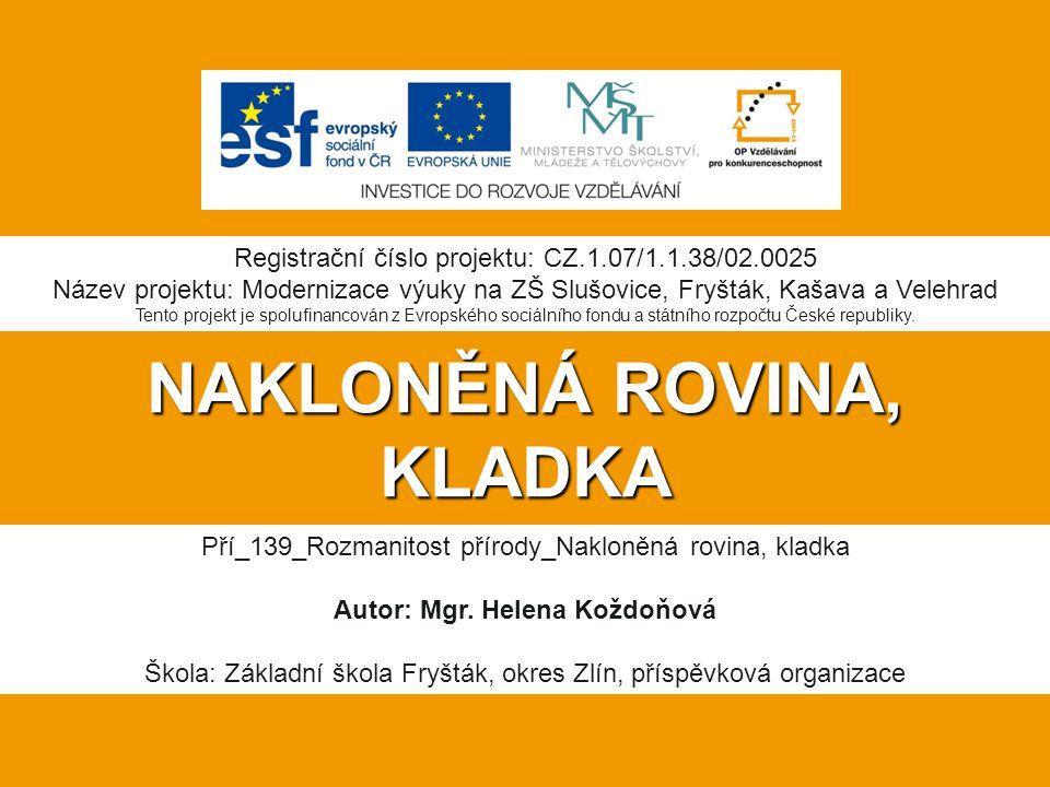 NAKLONĚNÁ ROVINA, KLADKA Pří_139_Rozmanitost přírody_Nakloněná rovina, kladka Autor: Mgr.