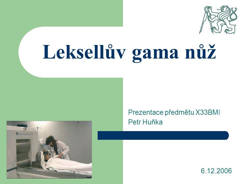 Leksellův gama nůž Prezentace předmětu X33BMI Petr Huňka 6.12.2006
