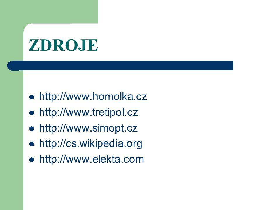ZDROJE http://www.homolka.cz http://www.tretipol.cz http://www.simopt.cz http://cs.wikipedia.org http://www.elekta.com