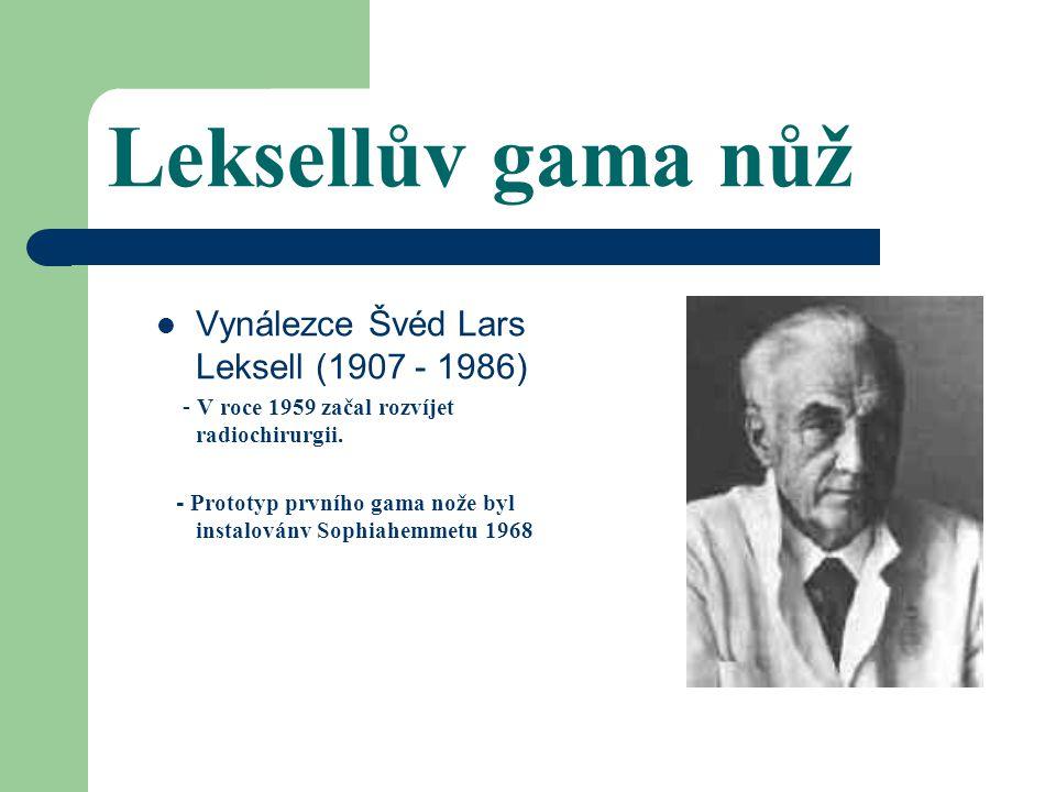 Leksellův gama nůž Vynálezce Švéd Lars Leksell (1907 - 1986) - V roce 1959 začal rozvíjet radiochirurgii.