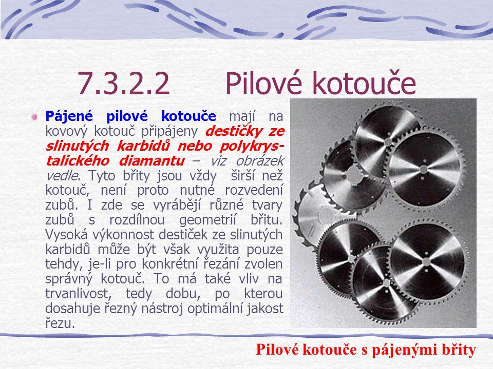 7.3.2.2Pilové kotouče Jednodílné ocelové pilové kotouče jsou vylisovány z jednoho kusu oceli a opatřeny požadovaným ozubením – viz obrázek. Při zpraco
