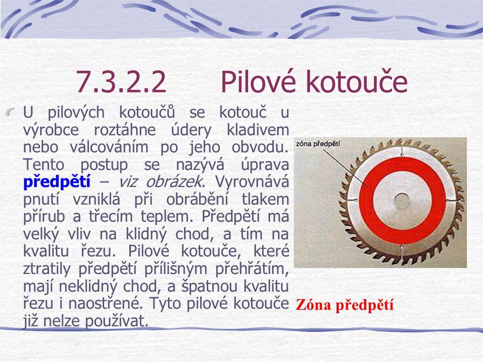 7.3.2.2Pilové kotouče Na životnost pilového kotouče má velký vliv péče a údržba. Pilové kotouče je třeba pravidelně vizuálně kontrolovat. Pilové kotou