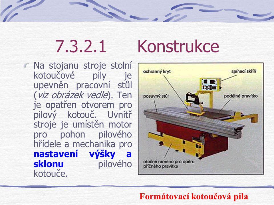 7.3.2Kotoučové pily Na kotoučových pilách se provádí mnoho truhlářských prací. Podle druhu použití je dělíme na : Stolní kotoučové pily, Formátovací k