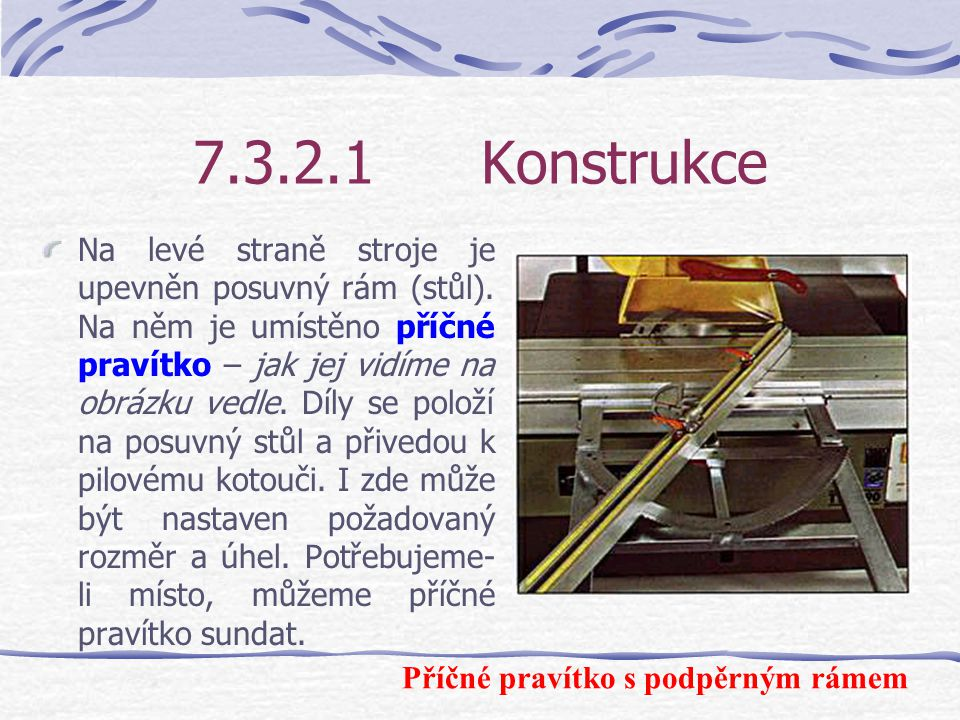 7.3.2.1Konstrukce Nastavení sklonu a výšky se provádí ručním kolečkem nebo elektromotorem. Nastavení sklonu umožňuje přesné řezání úhlů mezi 0° až 45°