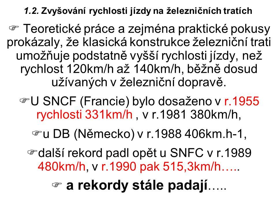  Zvýšením rychlosti nad 200km/h úspěšně konkuruje osobní železniční doprava na vzdálenost 200 až 800 km dopravě automobilové i letecké – viz vztahy na obr.1.2.