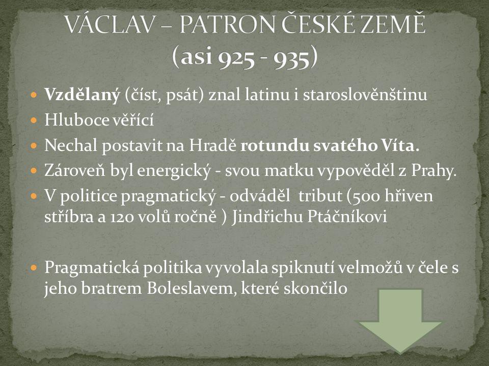 Vzdělaný (číst, psát) znal latinu i staroslověnštinu Hluboce věřící Nechal postavit na Hradě rotundu svatého Víta.