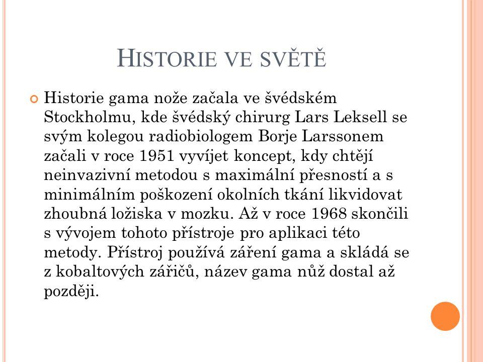 H ISTORIE VE SVĚTĚ Historie gama nože začala ve švédském Stockholmu, kde švédský chirurg Lars Leksell se svým kolegou radiobiologem Borje Larssonem za