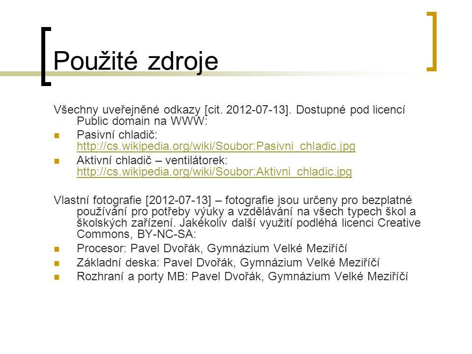 Použité zdroje Všechny uveřejněné odkazy [cit. 2012-07-13]. Dostupné pod licencí Public domain na WWW: Pasivní chladič: http://cs.wikipedia.org/wiki/S