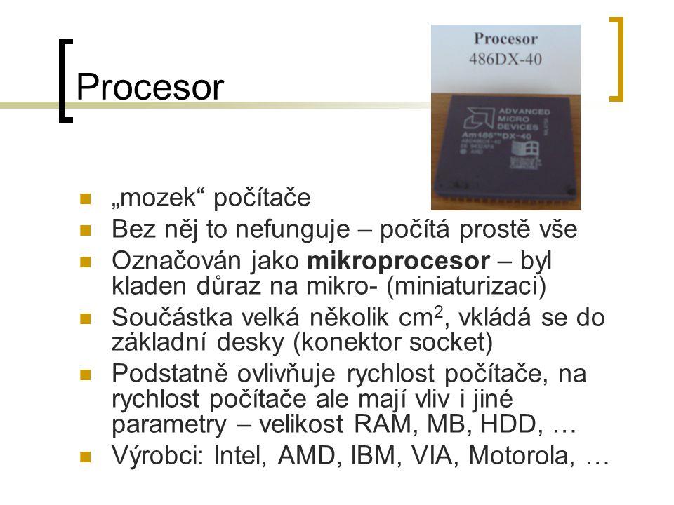 """Procesor """"mozek"""" počítače Bez něj to nefunguje – počítá prostě vše Označován jako mikroprocesor – byl kladen důraz na mikro- (miniaturizaci) Součástka"""