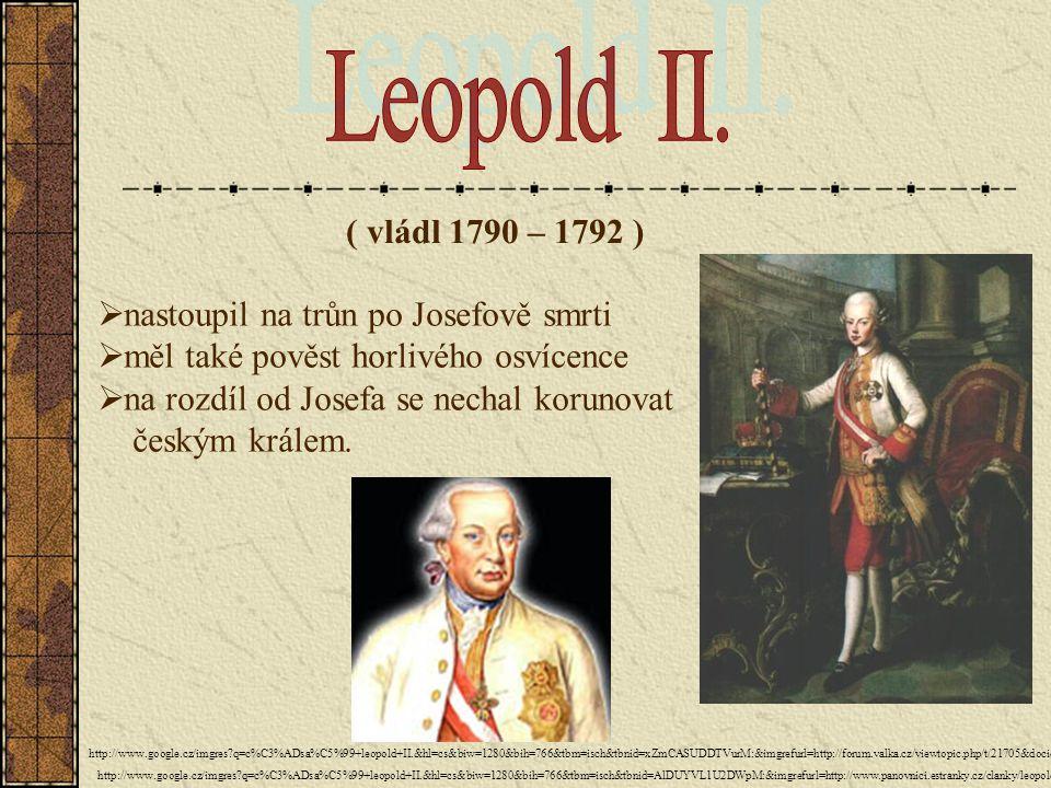 ( vládl 1790 – 1792 )  nastoupil na trůn po Josefově smrti  měl také pověst horlivého osvícence  na rozdíl od Josefa se nechal korunovat českým krá
