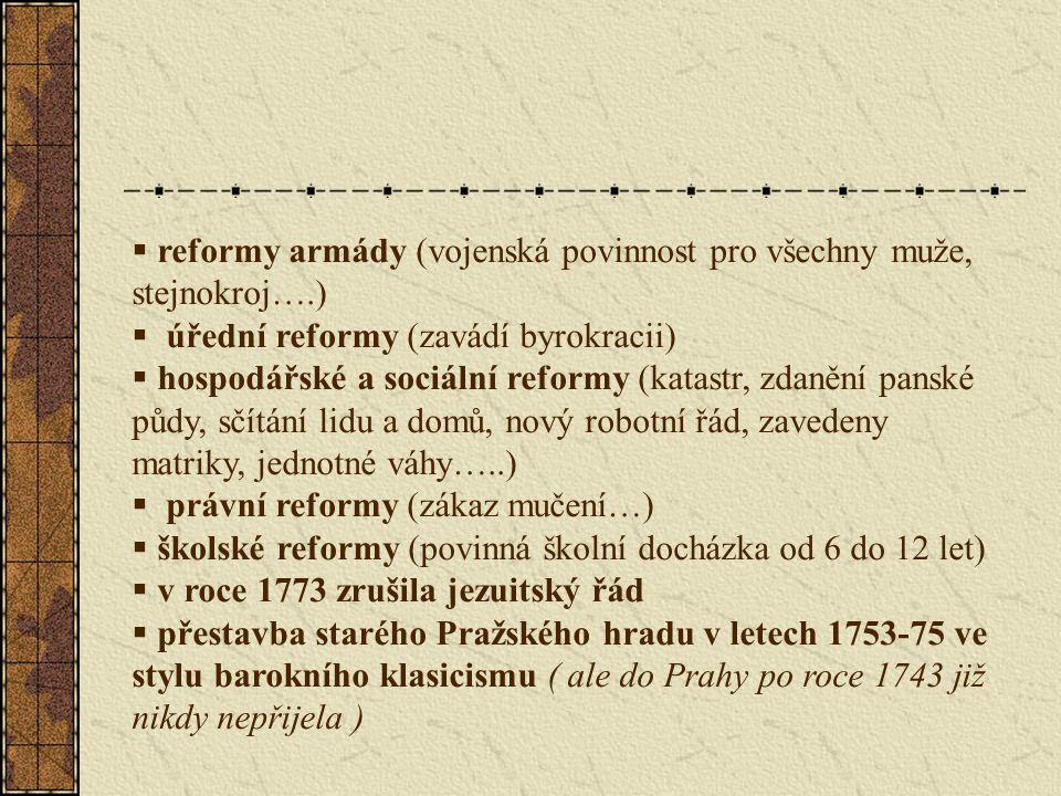  reformy armády (vojenská povinnost pro všechny muže, stejnokroj….)  úřední reformy (zavádí byrokracii)  hospodářské a sociální reformy (katastr, z