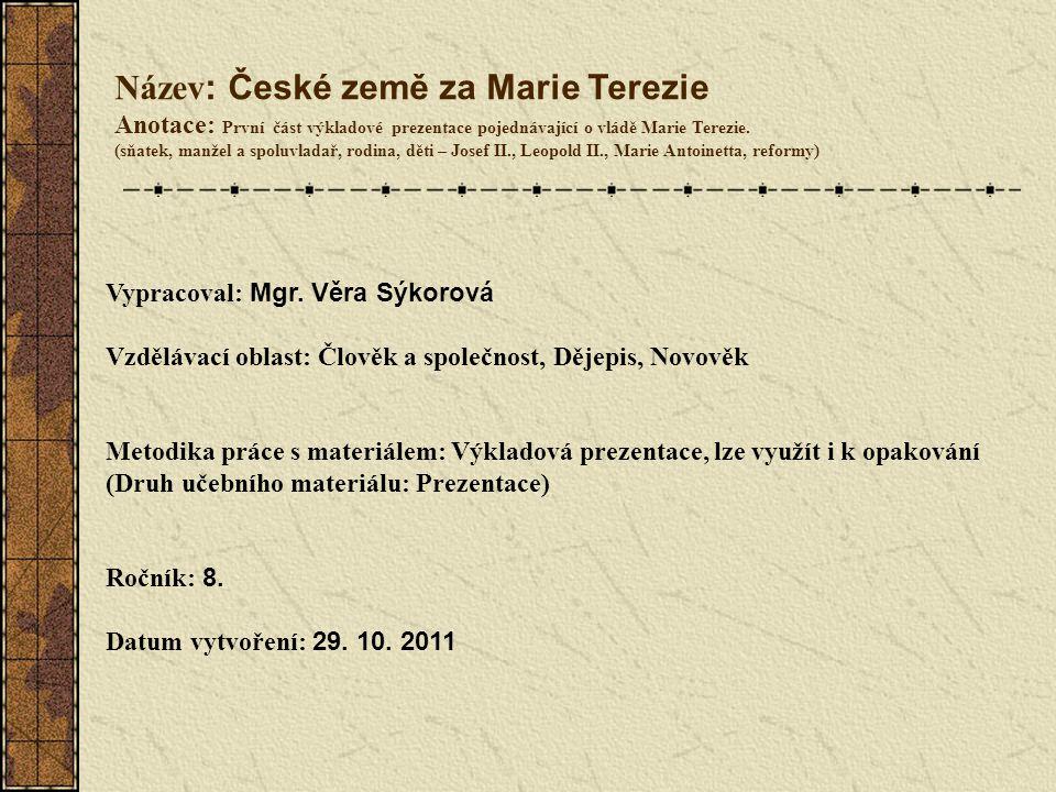 Název : České země za Marie Terezie Anotace: První část výkladové prezentace pojednávající o vládě Marie Terezie. (sňatek, manžel a spoluvladař, rodin