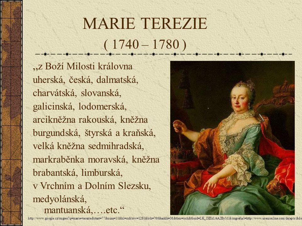 """MARIE TEREZIE ( 1740 – 1780 ) """" z Boží Milosti královna uherská, česká, dalmatská, charvátská, slovanská, galicinská, lodomerská, arcikněžna rakouská,"""