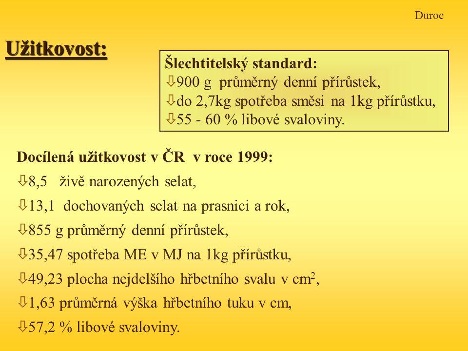 DurocUžitkovost: Docílená užitkovost v ČR v roce 1999: ò 8,5 živě narozených selat, ò 13,1 dochovaných selat na prasnici a rok, ò 855 g průměrný denní přírůstek, ò 35,47 spotřeba ME v MJ na 1kg přírůstku, ò 49,23 plocha nejdelšího hřbetního svalu v cm 2, ò 1,63 průměrná výška hřbetního tuku v cm, ò 57,2 % libové svaloviny.