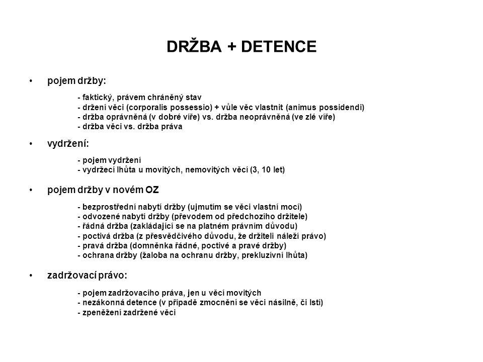 DRŽBA + DETENCE pojem držby: - faktický, právem chráněný stav - držení věci (corporalis possessio) + vůle věc vlastnit (animus possidendi) - držba opr