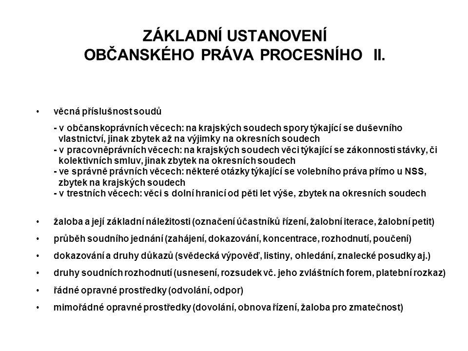 ZÁKLADNÍ USTANOVENÍ OBČANSKÉHO PRÁVA PROCESNÍHO II. věcná příslušnost soudů - v občanskoprávních věcech: na krajských soudech spory týkající se duševn