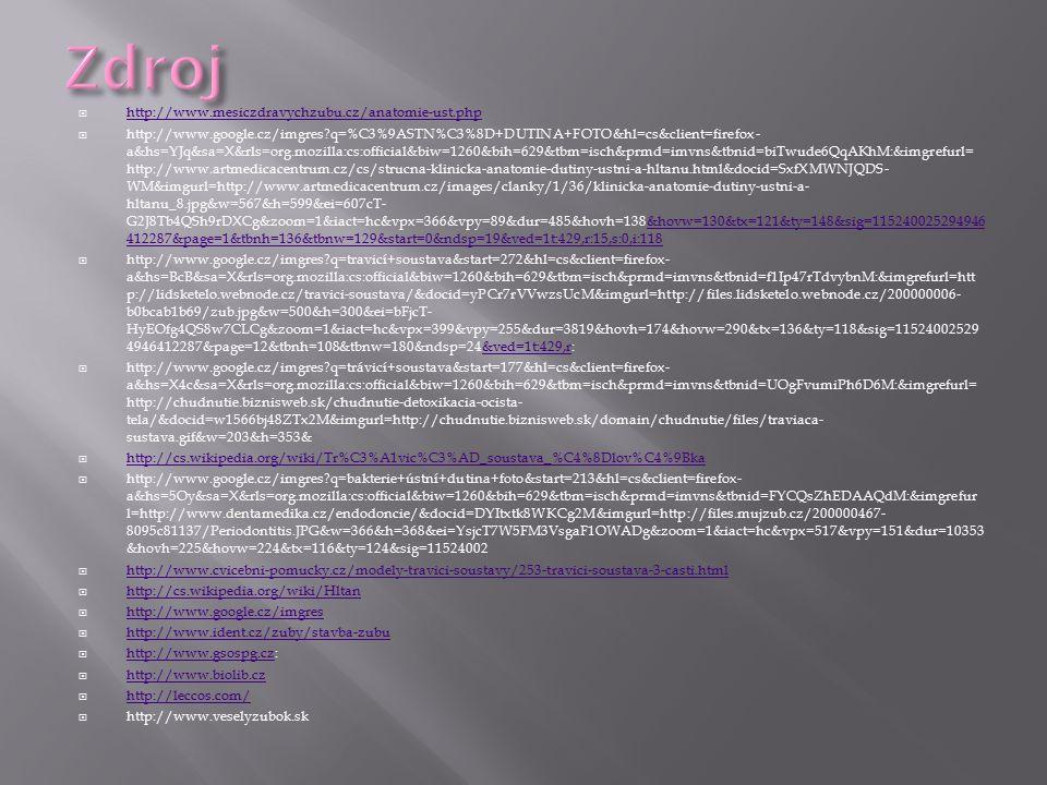  http://www.mesiczdravychzubu.cz/anatomie-ust.php http://www.mesiczdravychzubu.cz/anatomie-ust.php  http://www.google.cz/imgres?q=%C3%9ASTN%C3%8D+DU