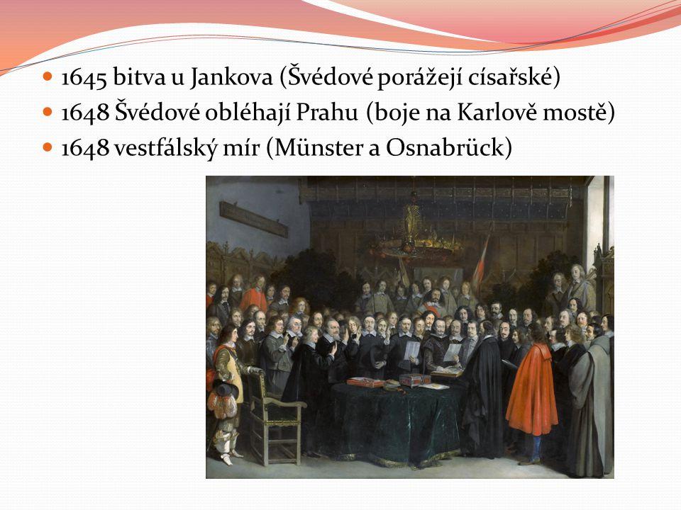 1645 bitva u Jankova (Švédové porážejí císařské) 1648 Švédové obléhají Prahu (boje na Karlově mostě) 1648 vestfálský mír (Münster a Osnabrück)