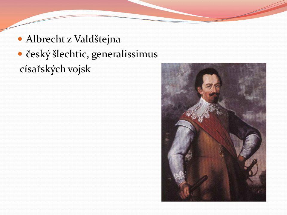 Albrecht z Valdštejna český šlechtic, generalissimus císařských vojsk