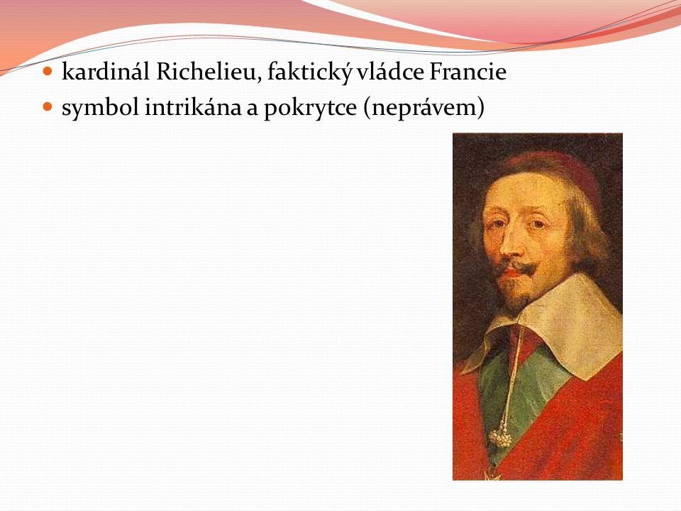 kardinál Richelieu, faktický vládce Francie symbol intrikána a pokrytce (neprávem)