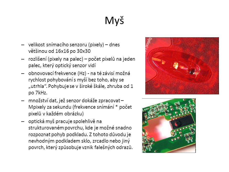 Myš – velikost snímacího senzoru (pixely) – dnes většinou od 16x16 po 30x30 – rozlišení (pixely na palec) – počet pixelů na jeden palec, který optický