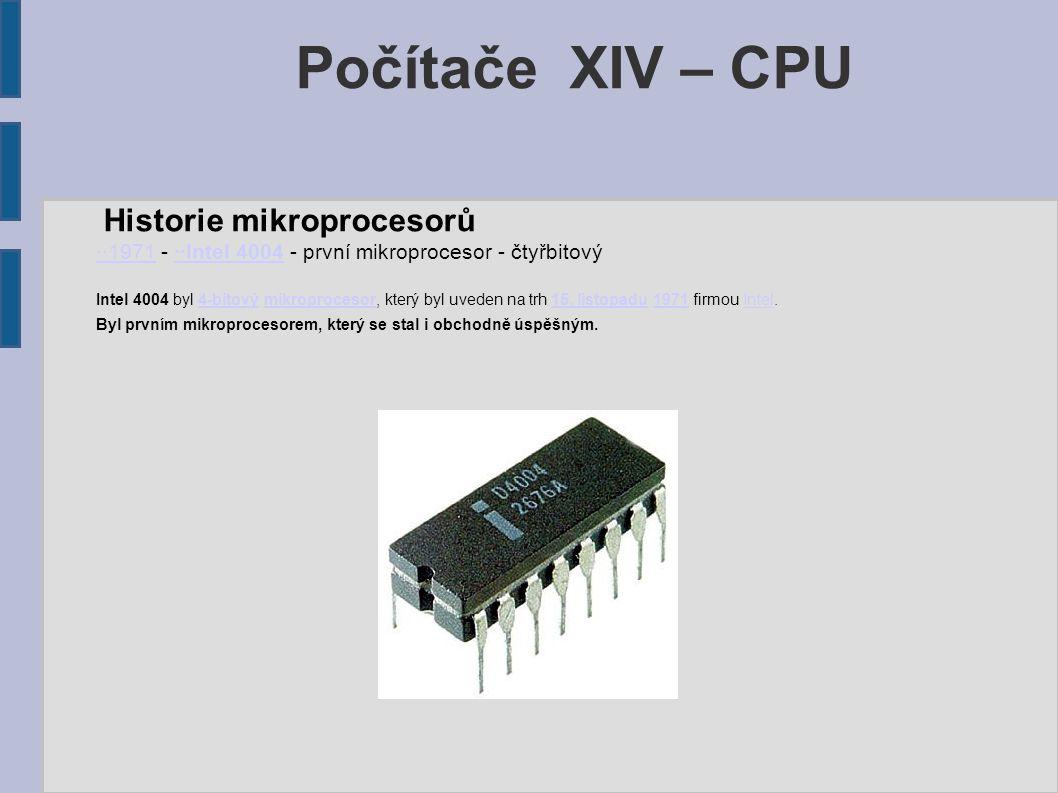 Počítače XIV – CPU Historie mikroprocesorů ··1971··1971 - ··Intel 4004 - první mikroprocesor - čtyřbitový··Intel 4004 Intel 4004 byl 4-bitový mikroprocesor, který byl uveden na trh 15.