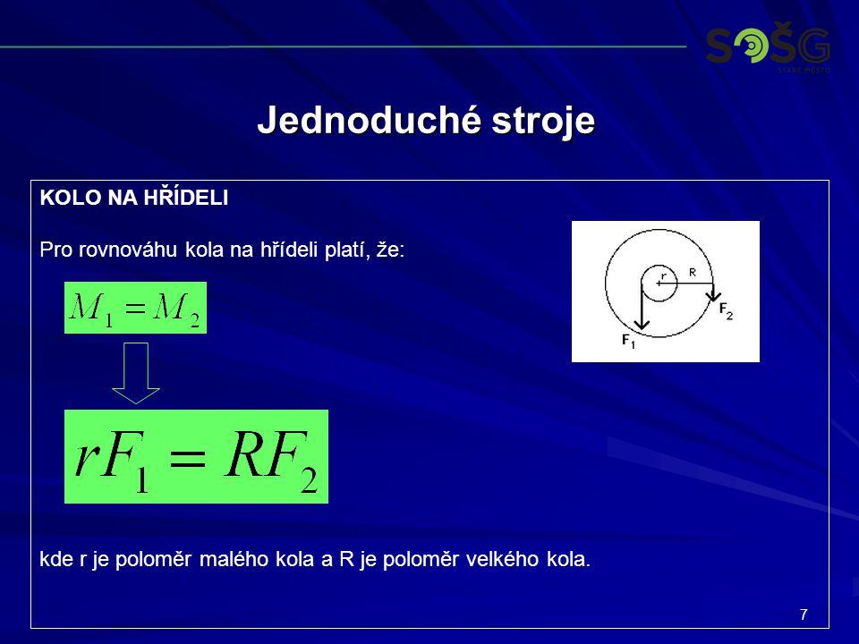 7 Jednoduché stroje KOLO NA HŘÍDELI Pro rovnováhu kola na hřídeli platí, že: kde r je poloměr malého kola a R je poloměr velkého kola.