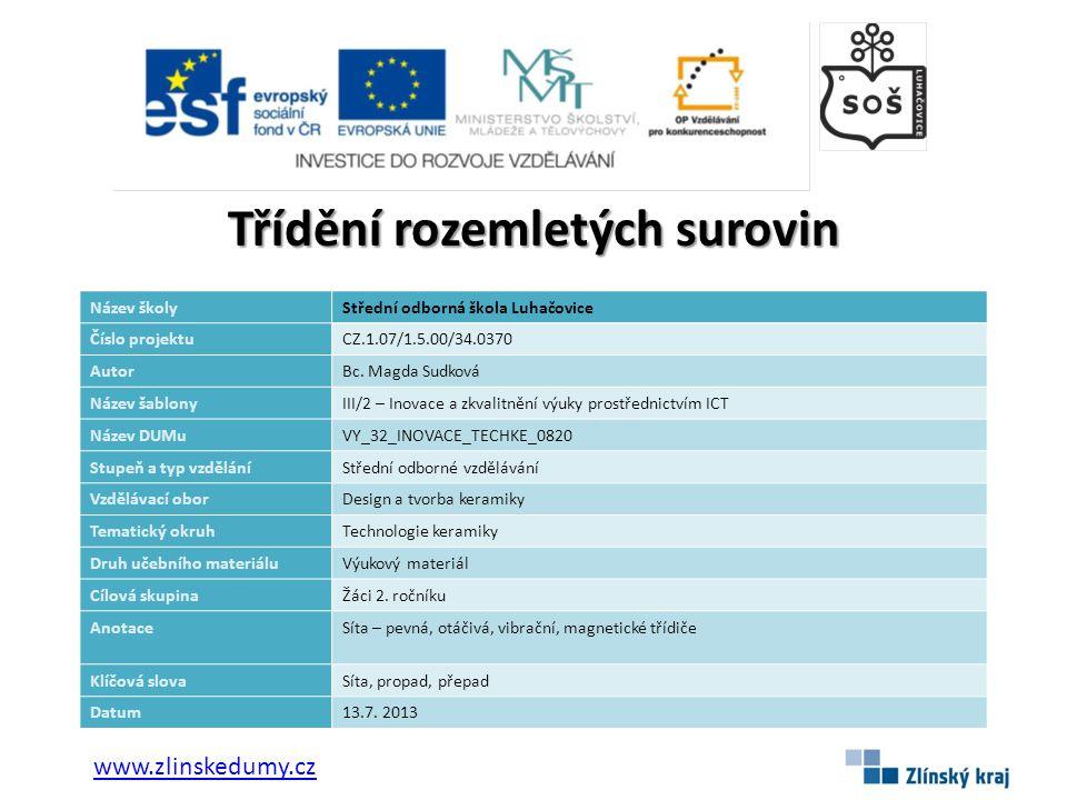 Třídění rozemletých surovin Název školyStřední odborná škola Luhačovice Číslo projektuCZ.1.07/1.5.00/34.0370 AutorBc.