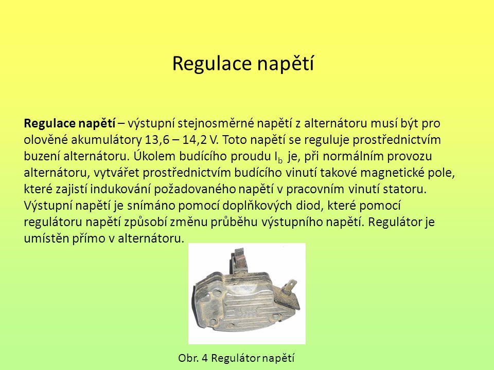 Regulace napětí Regulace napětí – výstupní stejnosměrné napětí z alternátoru musí být pro olověné akumulátory 13,6 – 14,2 V. Toto napětí se reguluje p