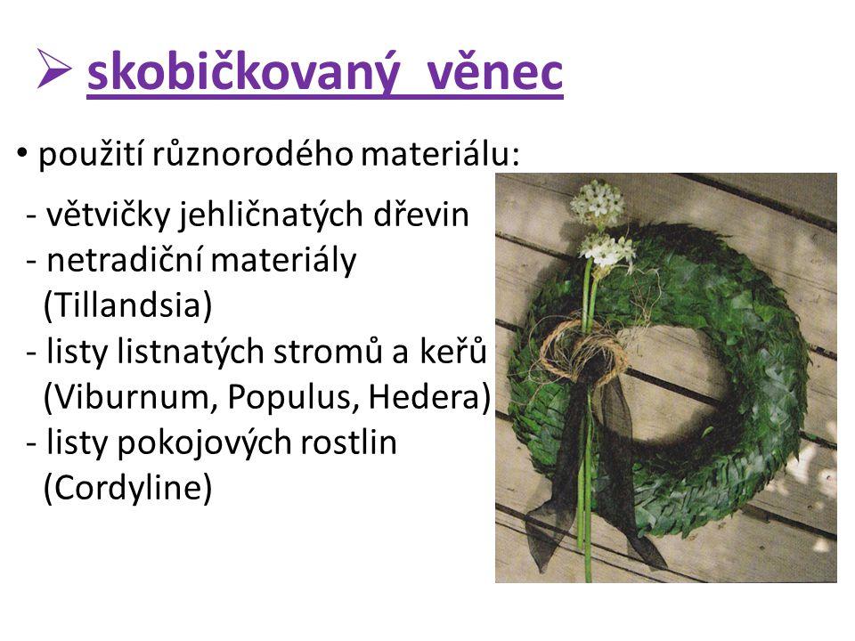  skobičkovaný věnec použití různorodého materiálu: - větvičky jehličnatých dřevin - netradiční materiály (Tillandsia) - listy listnatých stromů a keř