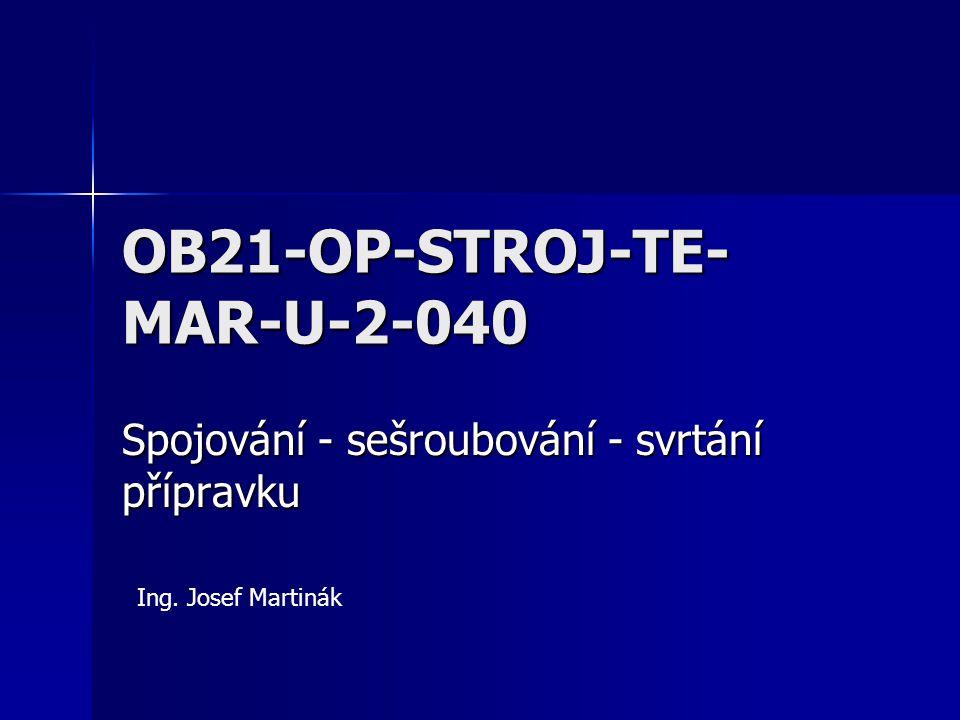 OB21-OP-STROJ-TE- MAR-U-2-040 Spojování - sešroubování - svrtání přípravku Ing. Josef Martinák