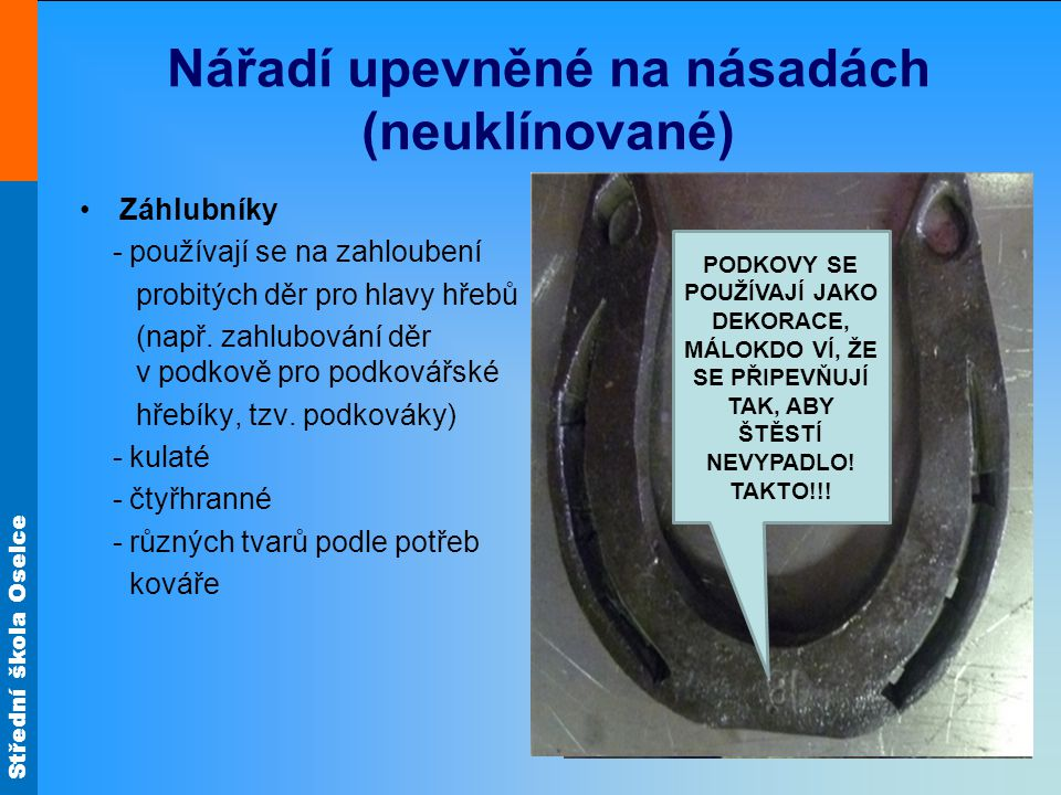 Střední škola Oselce Nářadí upevněné na násadách (neuklínované) Záhlubníky - používají se na zahloubení probitých děr pro hlavy hřebů (např. zahlubová