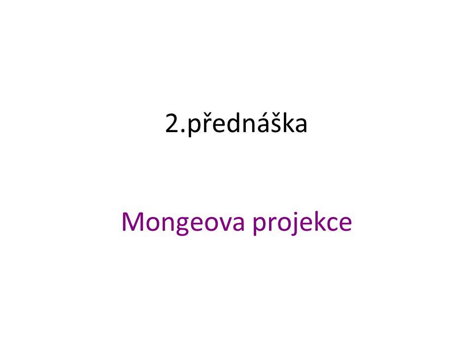 Literatura: Doležal, M.: Základy deskriptivní a konstruktivní geometrie, díl 3, Mongeovo promítání.