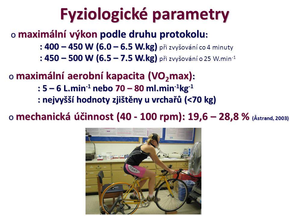 Fyziologické parametry o maximální výkon podle druhu protokolu : : 400 – 450 W (6.0 – 6.5 W.kg) : 400 – 450 W (6.0 – 6.5 W.kg) při zvyšování co 4 minuty : 450 – 500 W (6.5 – 7.5 W.kg) : 450 – 500 W (6.5 – 7.5 W.kg) při zvyšování o 25 W.min -1 o maximální aerobní kapacita (VO 2 max) : : 5 – 6 L.min -1 nebo 70 – 80 ml.min -1 kg -1 : nejvyšší hodnoty zjištěny u vrchařů (<70 kg) o mechanická účinnost (40 - 100 rpm): 19,6 – 28,8 % (Åstrand, 2003)
