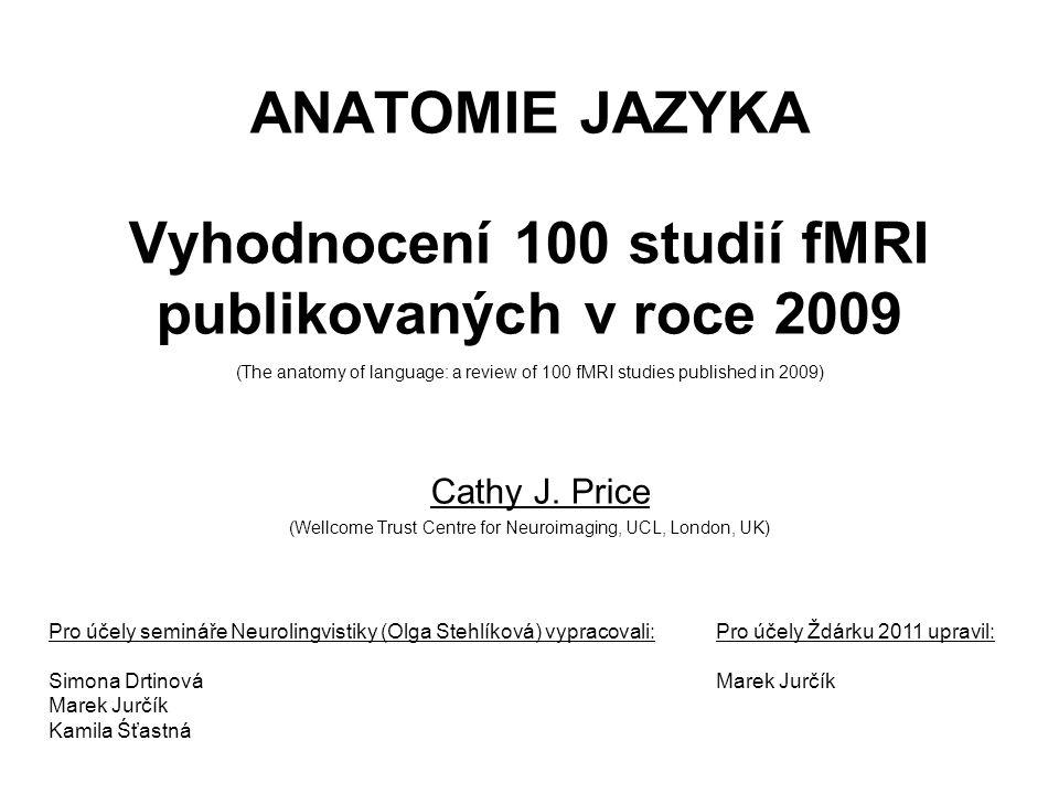 ANATOMIE JAZYKA Vyhodnocení 100 studií fMRI publikovaných v roce 2009 (The anatomy of language: a review of 100 fMRI studies published in 2009) Cathy