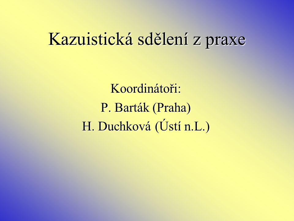 Kazuistická sdělení z praxe Koordinátoři: P. Barták (Praha) H. Duchková (Ústí n.L.)