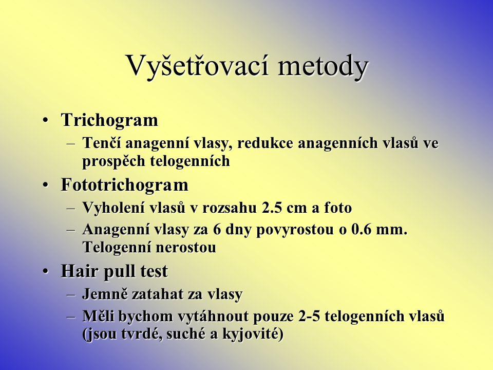 Vyšetřovací metody TrichogramTrichogram –Tenčí anagenní vlasy, redukce anagenních vlasů ve prospěch telogenních FototrichogramFototrichogram –Vyholení vlasů v rozsahu 2.5 cm a foto –Anagenní vlasy za 6 dny povyrostou o 0.6 mm.