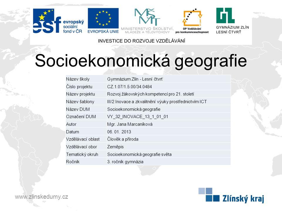 Socioekonomická geografie www.zlinskedumy.cz Název školyGymnázium Zlín - Lesní čtvrť Číslo projektuCZ.1.07/1.5.00/34.0484 Název projektuRozvoj žákovských kompetencí pro 21.